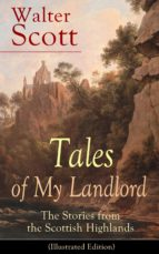 Tales of My Landlord: The Stories from the Scottish Highlands (Illustrated Edition): Old Mortality, Black Dwarf, The Heart of Midlothian, The Bride of ... Paris and Castle Dangerous (English Edition)