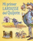 Mi Primer Larousse Del Quijote (Larousse - Infantil / Juvenil - Castellano - A Partir De 5/6 Años)