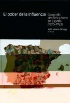 El Poder de La Influencia. Geografia del Caciquismo en España (1875-1923)