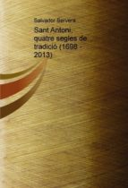 SANT ANTONI, QUATRE SEGLES DE TRADICIÓ (1698 - 2013) (EBOOK)