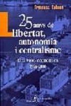25 ANYS DE LLIBERTAT, AUTONOMIA I CENTRALISME: UNA VISIO ECONOMIC A 1976-2000