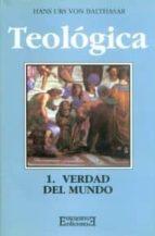 Teológica / 1: Verdad del mundo (Gloria-Teodramática-Teológica)
