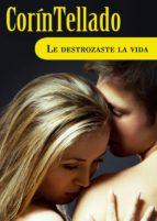 LE DESTROZASTE LA VIDA (EBOOK)