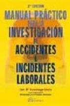 MANUAL PRACTICO PARA LA INVESTIGACION DE ACCIDENTES E INCIDENTES LABORALES (2ª ED.)