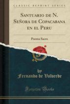 Santuario de N. Señora de Copacabana en el Peru: Poema Sacro (Classic Reprint)