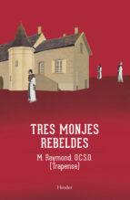 Tres Monjes Rebeldes. La Saga De Citeaux