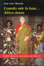 CUANDO SALE LA LUNA... AFRICA DANZA: CRONICA DIRECTA SOBRE LA LAB OR DEL OPUS DEI