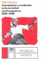 ANARQUISMO Y REVOLUCION EN LA SOCIEDAD RURAL ARAGONESA (1936-1939 )