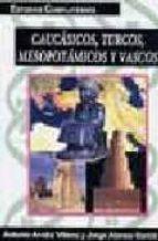Caucásicos, turcos, mesopotámicos y vascos (Estudios Complutenses)