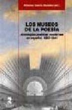 LOS MUSEOS DE LA POESIA: ANTOLOGIA POETICAS MODERNAS EN ESPAÑOL, 1892-1941
