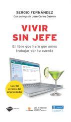 VIVIR SIN JEFE: EL LIBRO QUE HARA QUE AMES TRABAJAR POR TU CUENTA . LOS 50 ERRORES QUE COMETEN TODOS LOE EMPRENDEDORES