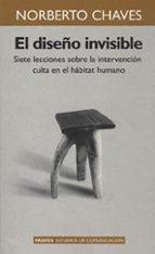 EL DISEÑO INVISIBLE: SIETE LECCIONES SOBRE LA INTERVENCION CULTA EN EL HABITAT HUMANO