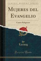 Mujeres del Evangelio: Cantos Religiosos (Classic Reprint)