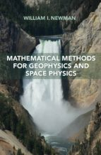 mathematical methods for geophysics and space physics (ebook) william i. newman 9781400882823
