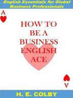 how to be a business english ace (ebook) h.e. colby 9781497715523