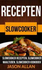 recepten: slowcooker -  slowcooker recepten, slowcooker maaltijden, slowcooker kookboek (ebook)-9781507176023