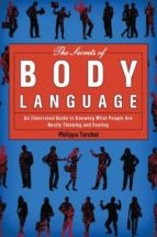 the secrets of body language: an illustrated guide to knowing what peopel are really thinking and feeling philippe turchet 9781620870723