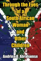 THROUGH THE EYES OF A SOUTH AFRICAN WOMAN AND OTHER CHILDREN (EBOOK)