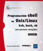 programacion shell en unix/linux: ksh, bash, sh (con ejercicios corregidos) (4ª ed.) christine deffaix rémy 9782409008023