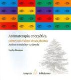 aromaterapia energetica: curar con el alma de las plantas: aceites esenciales y ayurveda lydia bosson 9782875520623