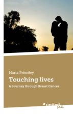 Touching lives: A Journey through Breast Cancer (English Edition)