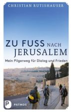 zu fuss nach jerusalem (ebook) christian rutishauser 9783843603423