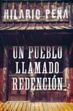 un pueblo llamado redención (ebook)-hilario peña-9786073156523