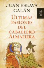 ÚLTIMAS PASIONES DEL CABALLERO ALMAFIERA (EBOOK)
