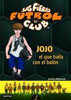 las fieras futbol club 11. jojo, el que baila con el balon joachim masannek 9788408071723