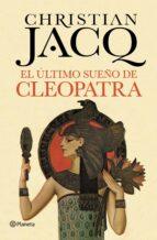 el ultimo sueño de cleopatra christian jacq 9788408128823
