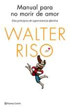 manual para no morir de amor: diez principios de supervivencia afectiva-walter riso-9788408137023