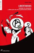 libertarios: antologia de anarquistas y afines para uso de las ge neraciones jovenes carlos taibo 9788415070023