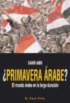 ¿primavera arabe?: el mundo arabe en la larga duracion ( el viejo topo) seyla benhabib 9788415216223