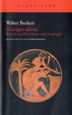 el origen salvaje: ritos de sacrificio y mito entre los griegos-walter burkert-9788415277323