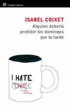 alguien debería prohibir los domingos por la tarde (ebook)-isabel coixet-9788415325123