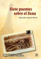 siete puentes sobre el sena (premio v certamen de novela lopez-to rrijos)-m. j. aguilar rueda-9788416005123