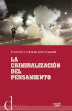 la criminalizacion del pensamiento-marcos roitman rosenman-9788416020423