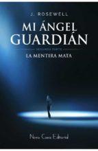 la mentira mata (segunda parte mi angel guardian j. rosewell 9788416281923