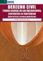 derecho civil: teoria general de las obligaciones, contratos en particular, ejercicios y casos-herminia campuzano tome-9788416383023