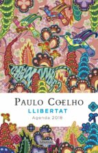 llibertat. agenda coelho 2018 paulo coelho 9788416600823