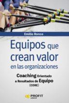 equipos que crean valor en las organizaciones: coaching orientado a resultados de equipo emilio ronco baquedano 9788416904723
