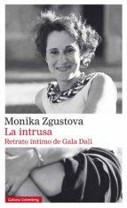 la intrusa. retrato íntimo de gala dalí (ebook) monika zgustova 9788417355623