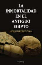 la inmortalidad en el antiguo egipto (ebook) javier martinez pinna 9788417371623