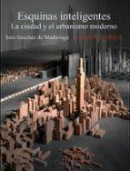 esquinas inteligentes: la ciudad y el urbanismo moderno ines sanchez de madariaga 9788420684123