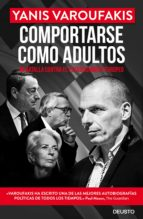 comportarse como adultos: mi batalla contra el establishment europeo-yanis varoufakis-9788423425723