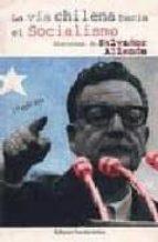 la via chilena hacia el socialismo discursos de salvador allende salvador allende 9788424500023