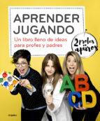 aprender jugando: un libro lleno de ideas para profes y padres 9788425354823