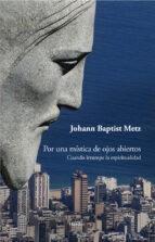 POR UNA MÍSTICA DE OJOS ABIERTOS (EBOOK)