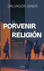el porvenir de la religion: fe, humanismo y razon salvador giner 9788425438523