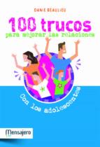 100 trucos para mejorar las relaciones con los adolescentes danie beaulieu 9788427132023